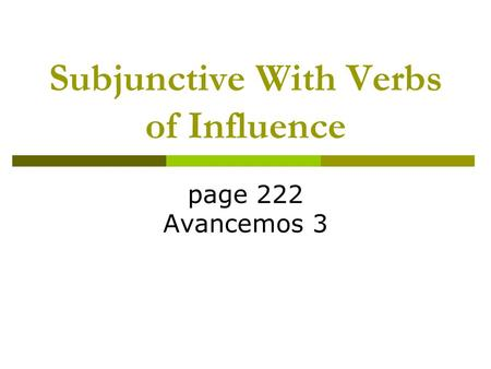 Subjunctive With Verbs of Influence page 222 Avancemos 3.