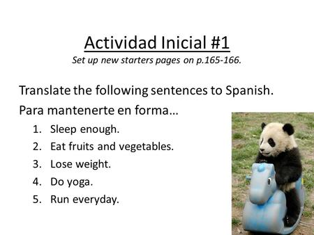 Actividad Inicial #1 Set up new starters pages on p.165-166. Translate the following sentences to Spanish. Para mantenerte en forma… 1.Sleep enough. 2.Eat.