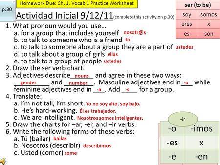 Actividad Inicial 9/12/11 (complete this activity on p.30) 1. What pronoun would you use… a. for a group that includes yourself b. to talk to someone who.
