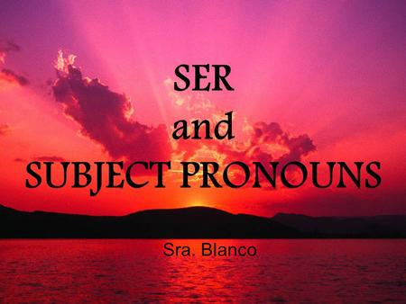 SER and SUBJECT PRONOUNS Sra. Blanco. Do you know whats meant by 1 st person, 2 nd person, 3 rd person? 1 st person is the person who is speaking – I.