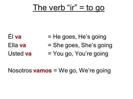 "The verb ""ir"" = to go Él va = He goes, He's going"
