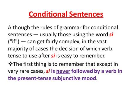 Conditional Sentences Although the rules of grammar for conditional sentences usually those using the word si (if) can get fairly complex, in the vast.