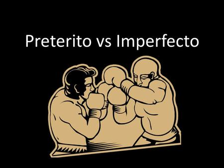 Preterito vs Imperfecto. No se pelean, se llevan bien They actually complement each other; they work together to create a well rounded account of the.