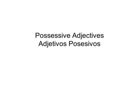 Possessive Adjectives Adjetivos Posesivos. Forms of possessive adjectives SINGULARPLURAL My Your (fam.) His, her, Its, your (form.) Our Your (fam.) Their,