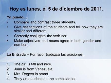 Hoy es lunes, el 5 de diciembre de 2011. Yo puedo… Compare and contrast three students. Give descriptions of the students and tell how they are similar.