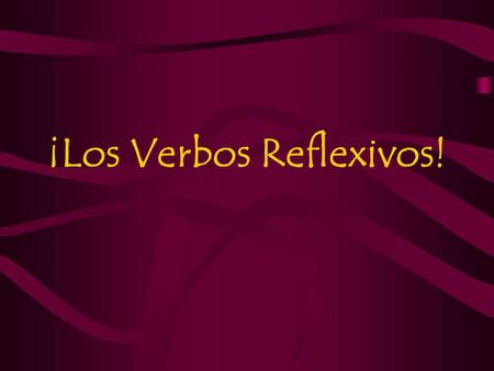 ¡Los Verbos Reflexivos!. Una descripción Reflexive verb are used to tell that a person does something to or for himself or herself.