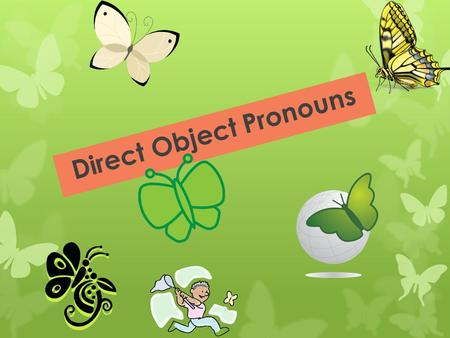 Direct Object Pronouns Direct Objects Dissect the sentences! I want that skirt. I bought some shoes. What is the subject, the verb, the direct object?