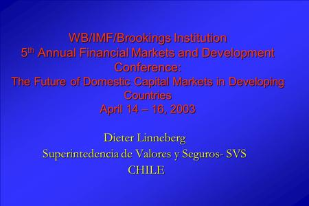 WB/IMF/Brookings Institution 5 th Annual Financial Markets and Development Conference: The Future of Domestic Capital Markets in Developing Countries April.