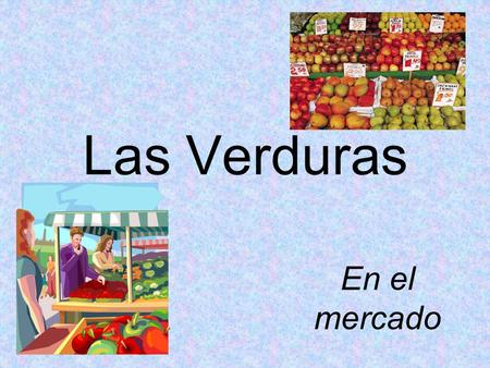 Las Verduras En el mercado. Student Learning Outcome(s): At the end of this lesson, I can: YO PUEDO… Select the appropriate vocabulary to identify vegetables.