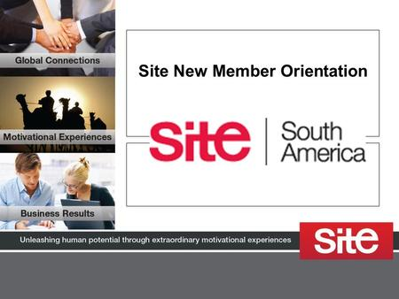 Site New Member Orientation. What is Site? * More than 2100 members * From 90 countries * 34 chapters.