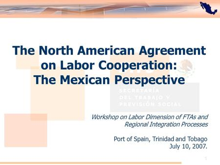 El Acuerdo de Cooperación Laboral de América del Norte: Perspectiva de México 1 The North American Agreement on Labor Cooperation: The Mexican Perspective.