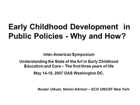 Early Childhood Development in Public Policies - Why and How? Inter-American Symposium Understanding the State of the Art in Early Childhood Education.