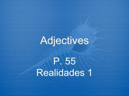 Adjectives P. 55 Realidades 1 Adjectives Words that describe people and things are called adjectives (adjetivos). In Spanish, most adjectives have both.