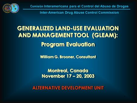 1 GENERALIZED LAND-USE EVALUATION AND MANAGEMENT TOOL (GLEAM): Program Evaluation William G. Brooner, Consultant Montreal, Canada November 17 – 20, 2003.