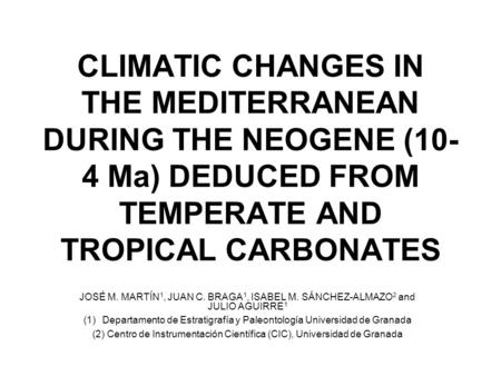 CLIMATIC CHANGES IN THE MEDITERRANEAN DURING THE NEOGENE (10-4 Ma) DEDUCED FROM TEMPERATE AND TROPICAL CARBONATES JOSÉ M. MARTÍN1, JUAN C. BRAGA1, ISABEL.