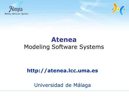 Atenea Modeling Software Systems  Universidad de Málaga.