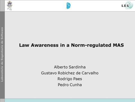 Law Awareness in a Norm-regulated MAS Alberto Sardinha Gustavo Robichez de Carvalho Rodrigo Paes Pedro Cunha.
