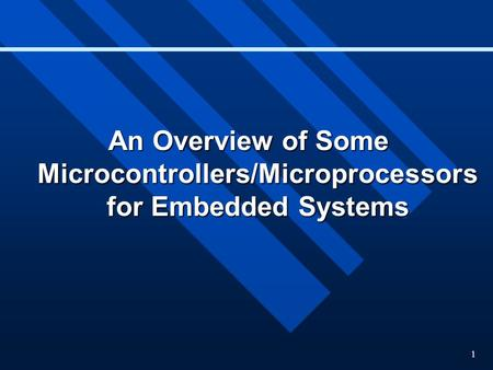 1 An Overview of Some Microcontrollers/Microprocessors for Embedded Systems.