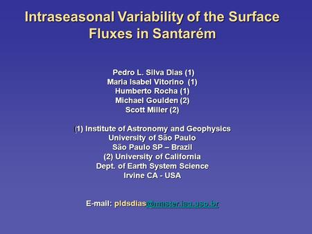 Intraseasonal Variability of the Surface Fluxes in Santarém Pedro L. Silva Dias (1) Pedro L. Silva Dias (1) Maria Isabel Vitorino (1) Humberto Rocha (1)