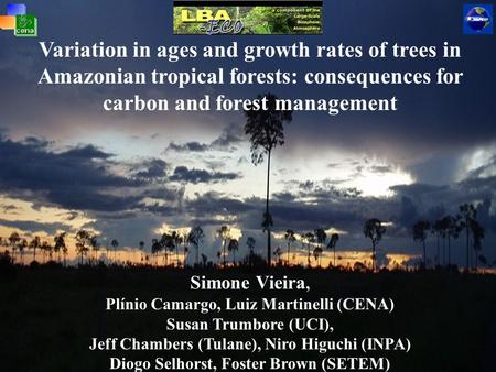 Variation in ages and growth rates of trees in Amazonian tropical forests: consequences for carbon and forest management Simone Vieira, Plínio Camargo,