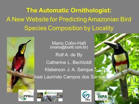 The Automatic Ornithologist: A New Website for Predicting Amazonian Bird Species Composition by Locality Mario Cohn-Haft Rolf A.