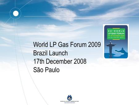 World LP Gas Forum 2009 Brazil Launch 17th December 2008 São Paulo.