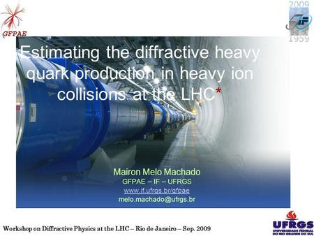 Workshop on Diffractive Physics at the LHC – Rio de Janeiro – Sep. 2009 1 Estimating the diffractive heavy quark production in heavy ion collisions at.