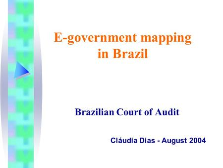 E-government mapping in Brazil Brazilian Court of Audit Cláudia Dias - August 2004.