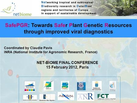 Coordinated by Claudie Pavis INRA (National Institute for Agronomic Research, France) SafePGR: Towards Safer Plant Genetic Resources through improved viral.