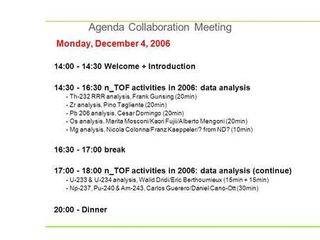Agenda Collaboration Meeting Monday, December 4, 2006 14:00 - 14:30 Welcome + Introduction 14:30 - 16:30 n_TOF activities in 2006: data analysis - Th-232.