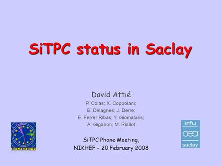 SiTPC status in Saclay David Attié SiTPC Phone Meeting,