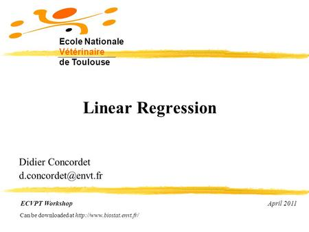 Linear Regression Didier Concordet ECVPT Workshop April 2011 Ecole Nationale Vétérinaire de Toulouse Can be downloaded at