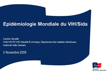 2008 Report on the global AIDS epidemic 06/06 e Epidémiologie Mondiale du VIH/Sida Caroline Semaille Unité VIH-IST-VHC-Hépatite B chronique, Département.