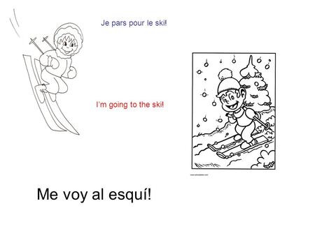 Me voy al esquí! Je pars pour le ski! Im going to the ski!