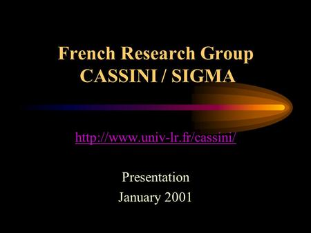 French Research Group CASSINI / SIGMA  Presentation January 2001.