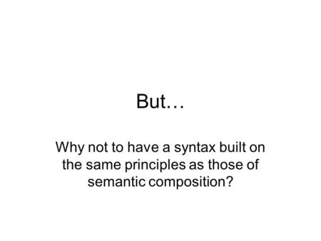 But… Why not to have a syntax built on the same principles as those of semantic composition?