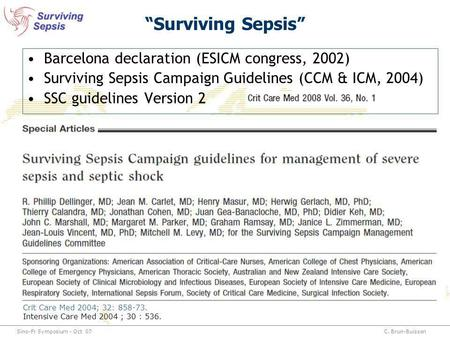 Sino-Fr Symposium - Oct 07C. Brun-Buisson Surviving Sepsis Barcelona declaration (ESICM congress, 2002) Surviving Sepsis Campaign Guidelines (CCM & ICM,