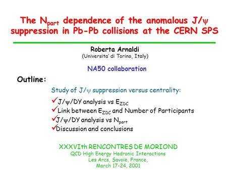 The N part dependence of the anomalous J/ suppression in Pb-Pb collisions at the CERN SPS Roberta Arnaldi (Universita di Torino, Italy) NA50 collaboration.