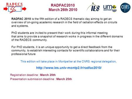RADFAC 2010 is the fifth edition of a RADECS thematic day aiming to get an overview of on-going academic research in the field of radiation effects on.