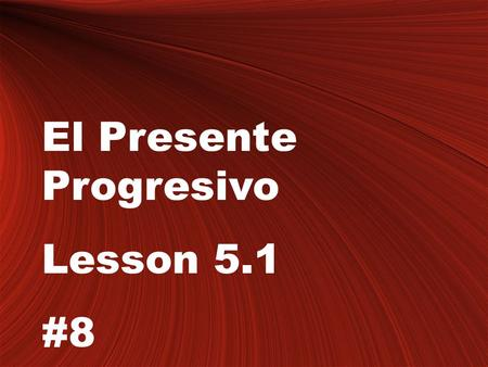 El Presente Progresivo Lesson 5.1 #8. The present progressive tense Notes #8 Objective: Students will learn the present progressive tense, it's uses,