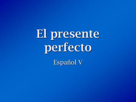 "El presente perfecto Español V. ¿Qué es el presente perfecto? The present perfect is formed by combining a helping verb (""have"" or ""has"") with the past."