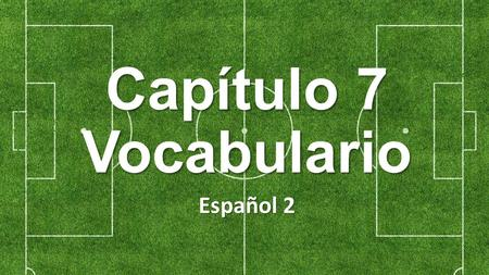 Capítulo 7 Vocabulario Español 2. el estadio the stadium.