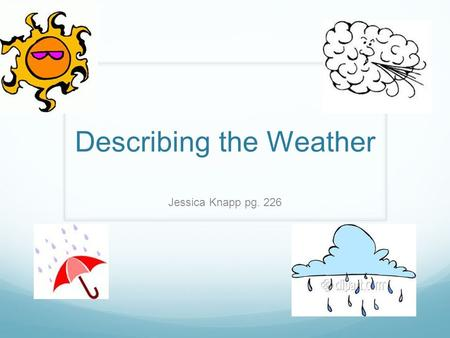 "Describing the Weather Jessica Knapp pg. 226. hacer The Verb ""Hacer"" is used as ""it is"" and is used to talk about weather Examples: Hace mucho calor:"
