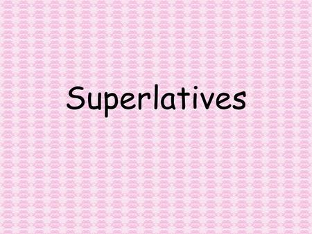 Superlatives. You just finished doing comparatives. Now you're going to do superlatives. In English, we have what we call the positive form, tall gorgeous.