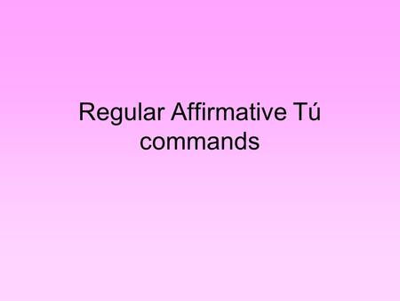 Regular Affirmative Tú commands. To tell a person to do something, use an affirmative command. Tú commands are used with friends or family. The regular.