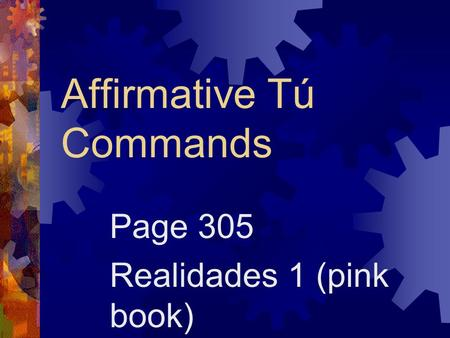 Affirmative Tú Commands Page 305 Realidades 1 (pink book)