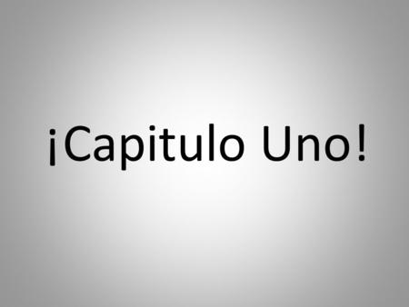 ¡Capitulo Uno!. Capitulo uno: ¿Cómo te llamas? This chapter summary/tutorial will teach you the basic preguntas y repuestas (questions and answers), Saludos.