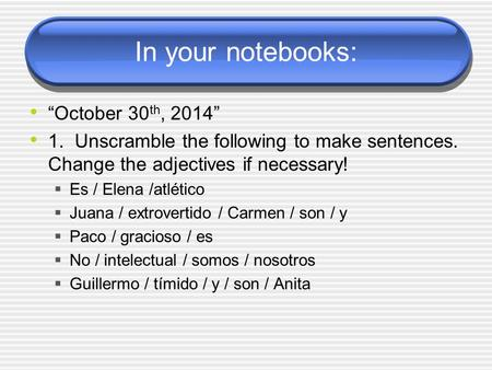 "In your notebooks: ""October 30 th, 2014"" 1. Unscramble the following to make sentences. Change the adjectives if necessary!  Es / Elena /atlético  Juana."