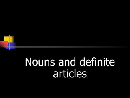 Nouns and definite articles NOUNS (Sustantivos) Nouns refer to people, animals, places, and things.