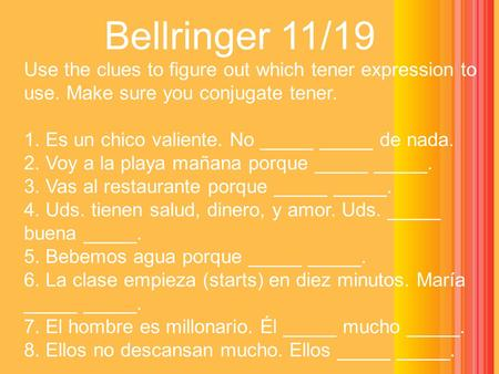 Use the clues to figure out which tener expression to use. Make sure you conjugate tener. 1. Es un chico valiente. No _____ _____ de nada. 2. Voy a la.